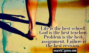 Life is the best school. God is the best teacher. Problem is the best ...