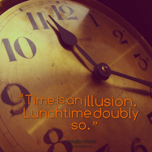Lunch Time Quotes Quotes picture: time is an