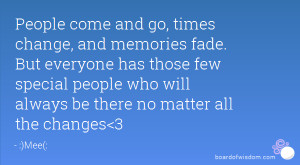 People come and go, times change, and memories fade. But everyone has ...