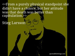 Stieg Larsson - quote-From a purely physical standpoint she didn't ...