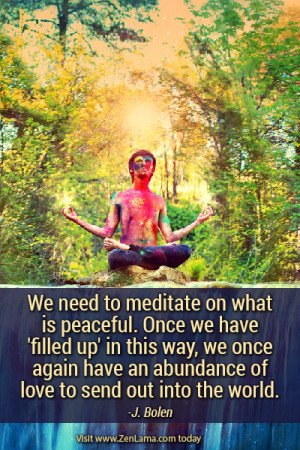 We need to meditate on what is peaceful. Once we have 'filled up ...