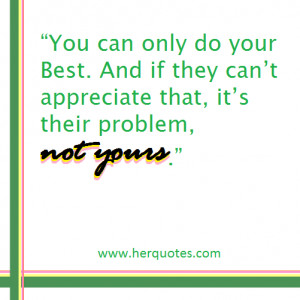 Appreciate What You Do Quotes you can only do your best.