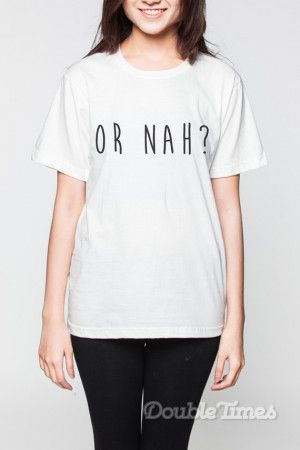 Or Nah ? Shirt Hip Hop Quote Rap Rapper R&B Music White Shirts Women T ...