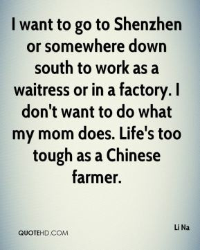 want to go to Shenzhen or somewhere down south to work as a waitress ...