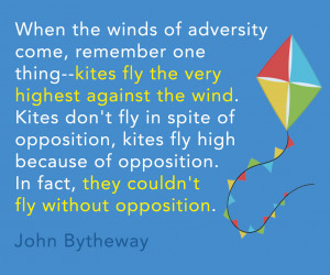 When the winds of adversity come, remember one thing--kites fly the ...