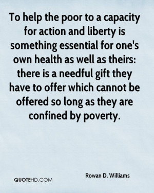 To help the poor to a capacity for action and liberty is something ...