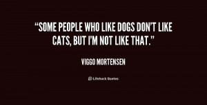 Some people who like dogs don't like cats, but I'm not like that ...