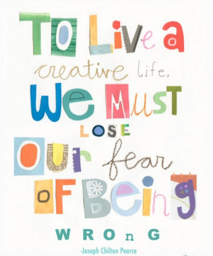 ... creative life we must lose our fear of being wrong. #quote #taolife