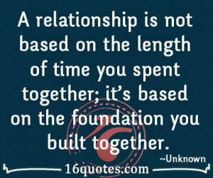 relationship is not based on the length of time you spent together ...