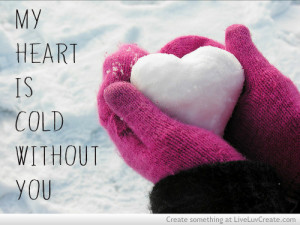 cold, cute, heart, love, my heart is cold without you, pretty, quote ...