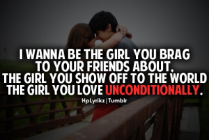 wanna be the girl you brag to your friends about, the girl you show ...