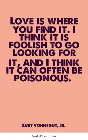... kurt vonnegut jr more love quotes life quotes motivational quotes