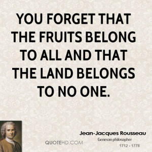 You forget that the fruits belong to all and that the land belongs to ...