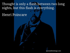 Henri Poincare - quote -- Thought is only a flash between two long ...