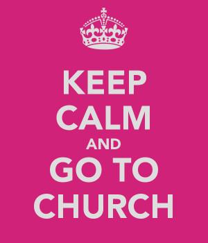 KEEP CALM AND GO TO CHURCH