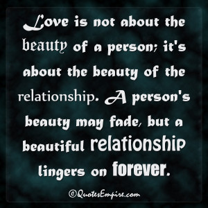 ... beauty of the relationship. A person's beauty may fade, but a