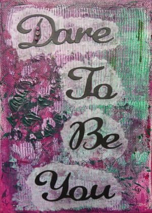 ... here http pixels com featured dare to be you 2 gillian pearce html
