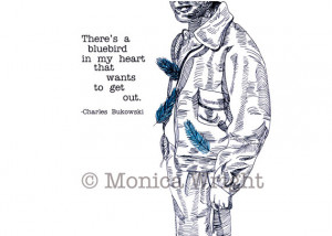 bluebird in my heart, Pen and Ink Drawing with Charles Bukowski Quote ...