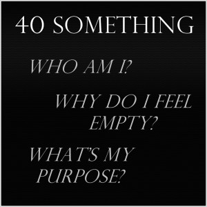 ... feeling empty at 40 something is normal, transformation can be easier