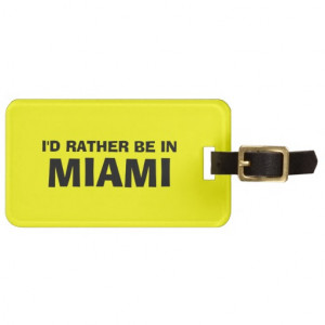 Funny quote luggage tag | I'd rather be in miami