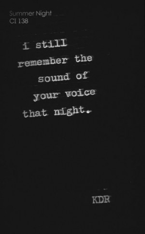 Your voice every word you've ever said to me, starting with the first ...