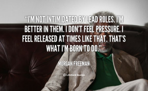 quote-Morgan-Freeman-im-not-intimidated-by-lead-roles-im-102307_1.png