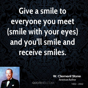 Give a smile to everyone you meet (smile with your eyes) and you'll ...