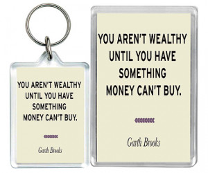 You Aren't Wealthy Until - Garth Brooks Quote Keychain & Fridge Magnet