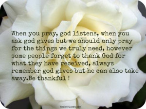 pray, God listens, when you ask, God gives. But we should only pray ...