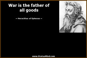 ... father of all goods - Heraclitus of Ephesus Quotes - StatusMind.com