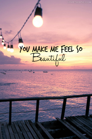 You Make Me Feel So Beautiful
