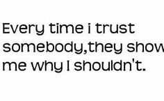 ... trust,and know that you're loved by them...but I can't trust any of