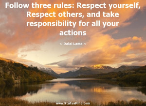 Follow three rules: Respect yourself, Respect others, and take ...