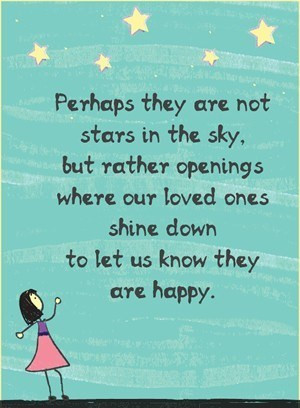 ... openings where our loved ones shine down to let us know they are happy