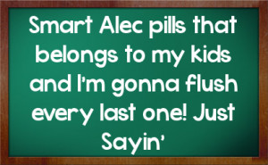 Smart Alec Pills That Belongs Kids And Gonna Flush Every