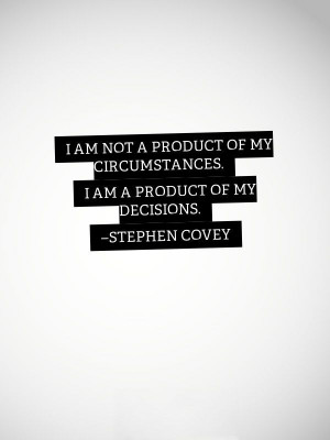 not-a-product-of-my-circumstances-stephen-covey-quotes-sayings ...