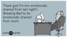 ... Emotionally Drained From Last Night's Breaking Bad funny quotes More