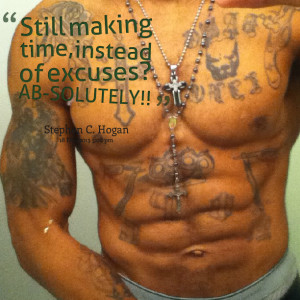 Quotes Picture: still making time, instead of excuses? absolutely!!