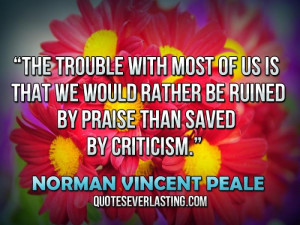 The trouble with most of us is that we would rather be ruined by ...