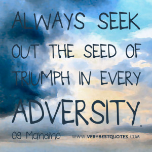 ... Quotes, Always seek out the seed of triumph in every adversity