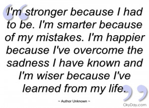 im stronger because i had to be author unknown