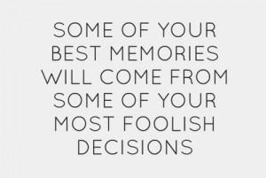 Make foolish decisions