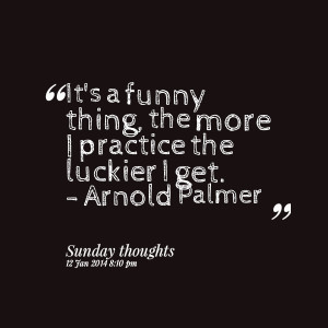 Quotes Picture: it's a funny thing, the more i practice the luckier i ...