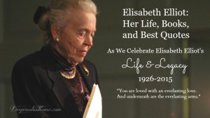 Elisabeth Elliot: Her Life, Books, and Best Quotes, Authentic, Wise ...