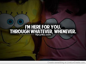 Here For You Through Whatever, Whenever.