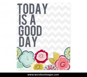 Today is a good day quotes