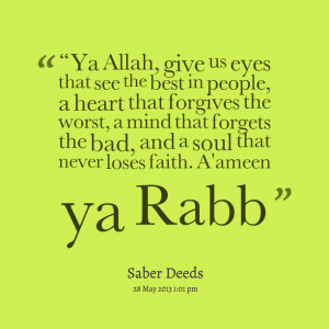 ... mind that forgets the bad, and a soul that never loses faith a'ameen