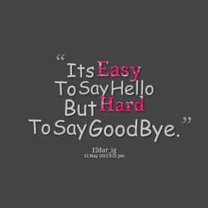 Quotes Picture: its easy to say beeeeeepo but hard to say goodbye