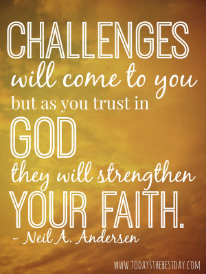 Challenges will come to you, but as you trust in god they will ...