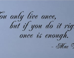 You only live once....Mae West Wall Quotes Sayings Words Lettering ...